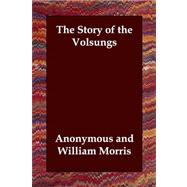 The Story of the Volsungs by Anonymous; Morris, William; Magnusson, Eirikr, 9781406805253