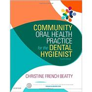 Community Oral Health Practice for the Dental Hygienist by Beatty, Christine French, Ph.D., 9780323355254