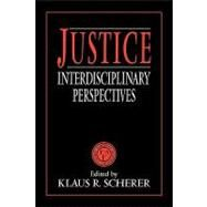 Justice: Interdisciplinary Perspectives by Edited by Klaus R. Scherer, 9780521425254
