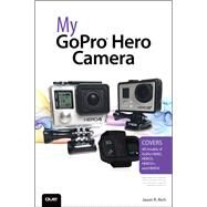 My GoPro Hero Camera by Rich, Jason R., 9780789755254