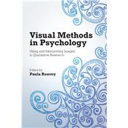 Visual Methods in Psychology: Using and Interpreting Images in Qualitative Research by Reavey; Paula, 9781138675254