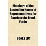 Members of the Australian House of Representatives for Capricorni : Frank Forde by , 9781156185254