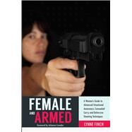 Female and Armed: A Woman's Guide to Advanced Situational Awareness, Concealed Carry, and Defensive Shooting Techniques by Finch, Lynne; Crowder, Julianna; Kundrat, Christine (CON); McNeil, Don (CON), 9781632205254