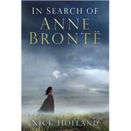 In Search of Anne Bronte by Holland, Nick, 9780750965255