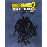 Borderlands 2: Game of the Year Edition Strategy Guide by Walsh, Doug; Loe, Casey; Burch, Anthony (CON); Avalos, Erik (CON), 9780744015256