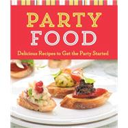 Party Food Delicious Recipes to Get the Party Started by Unknown, 9781454915256