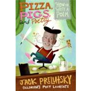 Pizza, Pigs and Poetry by Prelutsky, Jack, 9780061975257