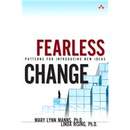 Fearless Change Patterns for Introducing New Ideas (paperback) by Manns, Mary Lynn, Ph.D.; Rising, Linda, Ph.D., 9780134395258