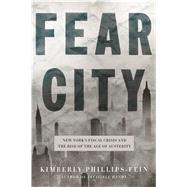 Fear City New York's Fiscal Crisis and the Rise of Austerity Politics by Phillips-fein, Kimberly, 9780805095258