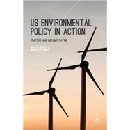 US Environmental Policy in Action Practice and Implementation by Rinfret, Sara R.; Pautz, Michelle C., 9781137335258