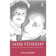 Sasha Pechersky: Holocaust Hero, Sobibor Resistance Leader,