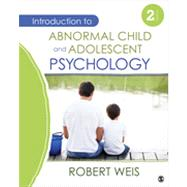 Introduction to Abnormal Child and Adolescent Psychology by Weis, Robert, 9781452225258