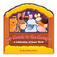 My March to the Manger (die-cut) A Celebration of Jesus' Birth by Simon, Mary Manz; Scudamore, Angelika, 9781433645259