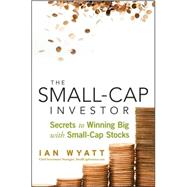 The Small-Cap Investor Secrets to Winning Big with Small-Cap Stocks by Wyatt, Ian, 9780470405260
