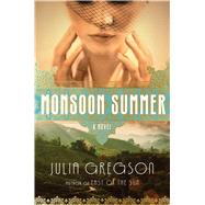 Monsoon Summer A Novel by Gregson, Julia, 9781476725260