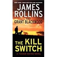 The Kill Switch by Rollins, James; Blackwood, Grant, 9780062135261