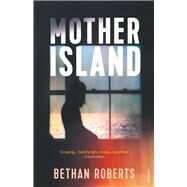 Mother Island by Roberts, Bethan, 9780099555261