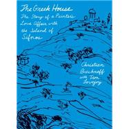 The Greek House The Story of a Painter's Love Affair with the Island of Sifnos by Brechneff, Christian; Lovejoy, Tim, 9780374535261