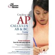 Cracking the AP Calculus AB and BC Exams, 2006-2007 Edition by PRINCETON REVIEW, 9780375765261