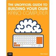 The Unofficial Guide to Building Your Own Kano Computer by Soper, Mark Edward, 9780789755261