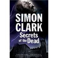 Secrets of the Dead: A Novel of Mummies and Ancient Curses by Clark, Simon, 9781847515261