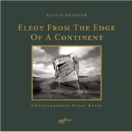 Elegy from the Edge of a Continent Photographing Point Reyes by Granger, Austin, 9781935935261