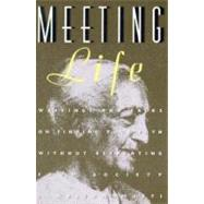 Meeting Life : Writings and Talks on Finding Your Path Without Retreating from Society by Kirshnamurti, J., 9780062505262