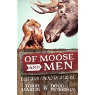 Of Moose and Men by Martin, Torry; Peterson, Doug, 9780736965262