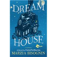 Dream House A Novel by CutiePieMarzia by Bisognin, Marzia, 9781501135262