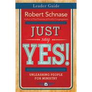 Just Say Yes! Leader Guide by Schnase, Robert; Olsen, Angela (CON), 9781501825262