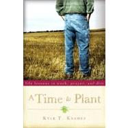 A Time to Plant: Life Lessons in Work, Prayer, and Dirt by Kramer, Kyle T., 9781933495262