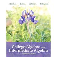 College Algebra with Intermediate Algebra A Blended Course by Beecher, Judith A.; Penna, Judith A.; Johnson, Barbara L.; Bittinger, Marvin L., 9780134555263