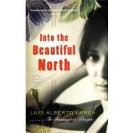 Into the Beautiful North : A Novel by Urrea, Luis Alberto, 9780316025263