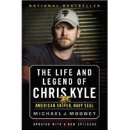 The Life and Legend of Chris Kyle: American Sniper, Navy SEAL by Mooney, Michael J., 9780316265263