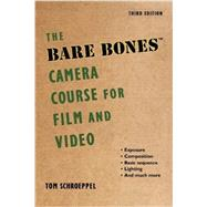 The Bare Bones Camera Course for Film and Video by Schroeppel, Tom, 9781621535263