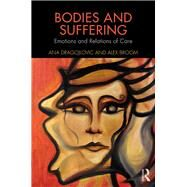 Bodies and Suffering: Emotions and Relations of Care by Dragojlovic; Ana, 9781138885264