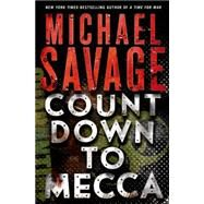 Countdown to Mecca A Thriller by Savage, Michael, 9781250035264