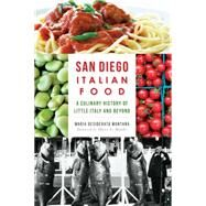 San Diego Italian Food: A Culinary History of Little Italy and Beyond by Montana, Maria Desiderata; Li Mandri, Marco, 9781626195264