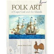 Folk Art of Cape Cod and the Islands by Carley, Jeanne Marie, 9780764345265
