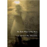 The Body Where I was Born by NETTEL, GUADALUPELICHTENSTEIN, J.T., 9781609805265