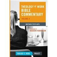 Theology of Work Bible Commentary: Matthew Through Acts by Theology of Work Project, 9781619705265