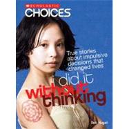 I Did It Without Thinking: True Stories About Impulsive Decisions That Changed Lives by Hugel, Bob, 9780531205266