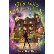 The Girl Who Could Not Dream by Durst, Sarah Beth, 9780544935266