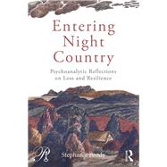 Entering Night Country: Psychoanalytic Reflections on Loss and Resilience by Brody; Stephanie, 9781138795266