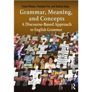 Grammar, Meaning, and Concepts: A Guidebook for Teachers of English by Strauss; Susan, 9781138785267