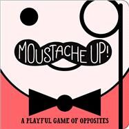 Moustache Up! : A Playful Game of Opposites by Ainsworth, Kimberly; Roode, Daniel, 9781442475267