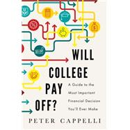 Will College Pay Off?: A Guide to the Most Important Financial Decision You'll Ever Make by Cappelli, Peter, 9781610395267