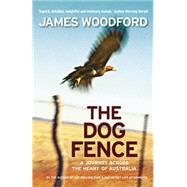 The Dog Fence: A Journey Across the Heart of Australia by Woodford, James, 9781920885267
