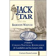 Jack Tar and the Baboon Watch A Guide to Curious Nautical Knowledge for Landlubbers and Sea Lawyers Alike by Lanier, Frank, 9780071825269