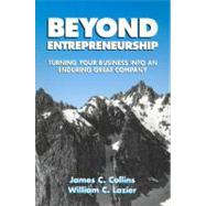 Beyond Entrepreneurship : Turning Your Business into an Enduring Great Company